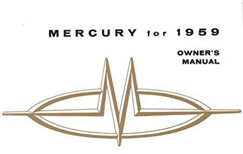 MERCURY PASSENGER CARS 1959 FACTORY OWNERS INSTRUCTION & OPERATING MANUAL - USERS GUIDE. Includes; 1959 Mercury Monterey, Montclair, Park Lane, Voyager, Commuter, Country Cruiser and Colony Park - 59