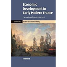 Economic Development in Early Modern France: The Privilege of Liberty, 1650-1820