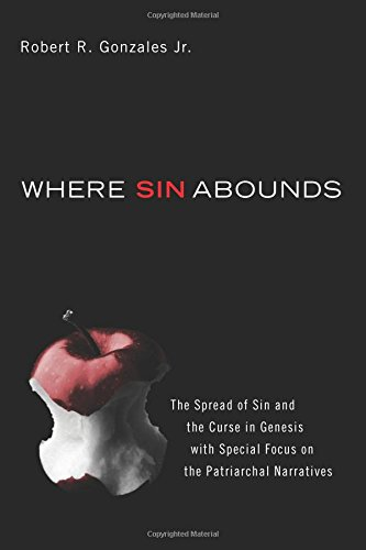 Where Sin Abounds: The Spread of Sin and the Curse in Genesis with Special Focus on the Patriarchal Narratives (List Of Women In The New Testament)