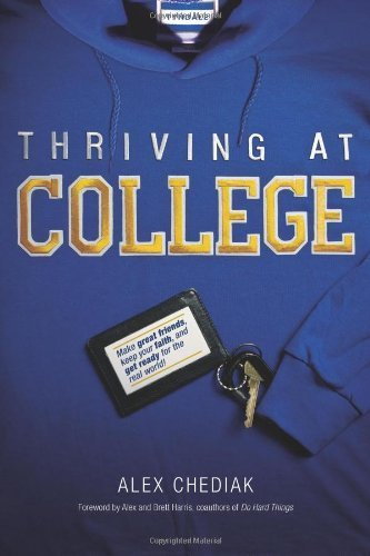 Thriving at College: Make Great Friends, Keep Your Faith, and Get Ready for the Real World! by Alex Chediak (2011-04-01)