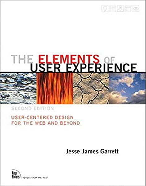 The Elements Of User Experience User Centered Design For The Web And Beyond 2nd Edition Voices That Matter Garrett Jesse James 8601405268815 Amazon Com Books
