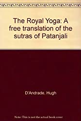 The Royal Yoga: A free translation of the sutras of Patanjali