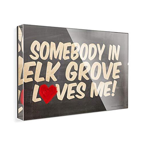 (Acrylic Fridge Magnet Somebody in Elk Grove Loves me, California)