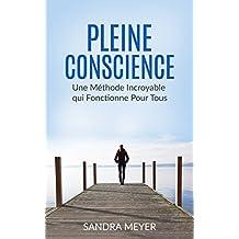 Pleine conscience: Une Méthode Incroyable qui Fonctionne Pour Tous (French Edition)