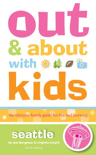 Out and About with Kids: Seattle: The Ultimate Family Guide for Fun and Learning pdf