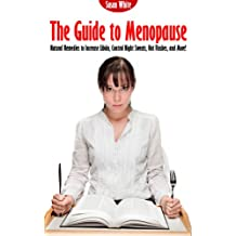 The Guide to Menopause – Natural Remedies to Increase Libido, Control Night Sweats, Hot Flushes, and More!