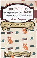 101 ricette da preparare al tuo gatto almeno una volta nella vita