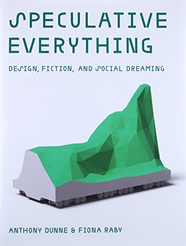 Pdf Arts Speculative Everything: Design, Fiction, and Social Dreaming (The MIT Press)