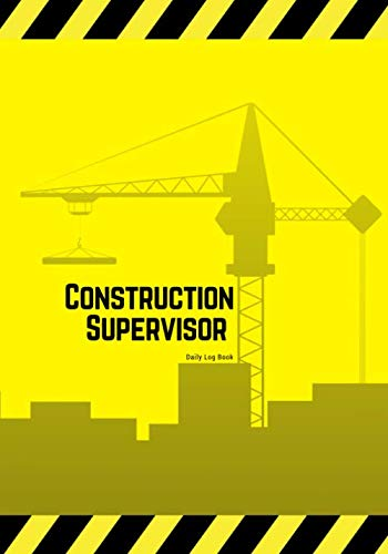 """Construction Supervisor Daily Log Book: Jobsite Project Management Report, Site Book 