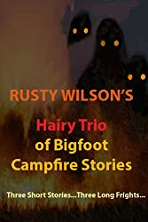 Rusty Wilson's Hairy Trio of Bigfoot Campfire Stories (Collection #3)