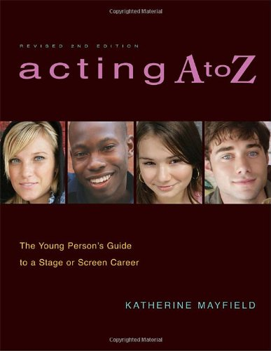 Read Online Acting A to Z (Revised Second Edition): The Young Person's Guide to a Stage Or Screen Career pdf epub