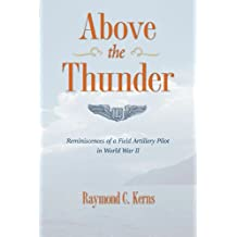 Above the Thunder: Reminiscences of a Field Artillery Pilot in World War II