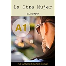 La Otra Mujer. Spanish A1 graded reader: Short Spanish story for beginners - suitable for Spanish learners at an A1 level. (Spanish Edition)