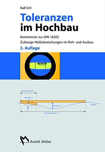 Toleranzen im Hochbau: Kommentar zur DIN 18202. Zulässige Maßabweichungen im Roh- und Ausbau.