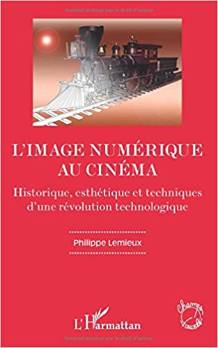 L'image numérique au cinéma: Historique, esthétique et techniques d'une révolution technologique