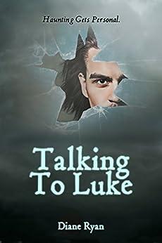 Talking To Luke: Haunting Gets Personal. (TTL Series Book 1) by [Ryan, Diane]