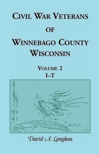Civil War Veterans of Winnebago County, Wisconsin: Volume 2, I - T