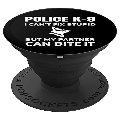 Police K-9 I Can't Fix Stupid But My Partner Can Bite It K9 PopSockets Grip and Stand for Phones and Tablets -