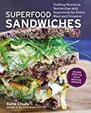 Katie Chudy: Superfood Sandwiches : Crafting Nutritious Sandwiches with Superfoods for Every Meal and Occasion (Paperback); 2015 Edition