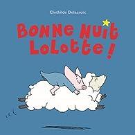 Bonne nuit Lolotte ! par Clothilde Delacroix