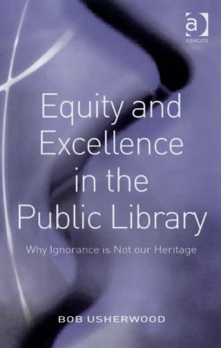 Download Equity and Excellence in the Public Library: Why Ignorance is Not our Heritage Pdf