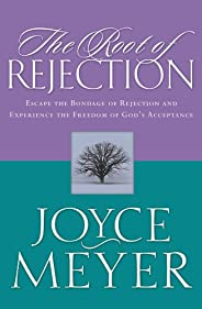 The Root of Rejection: Escape the Bondage of Rejection and Experience the Freedom of God's Acceptance (Eng
