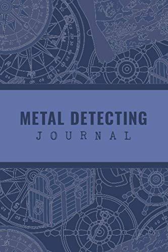 Metal Detecting Journal: Customized Metal Detector Accessories Book For Bounty Hunter ; Metal Detectorist Log Book For Gold Nuggets Hunting ; Metal ... Diary ; Blank Treasure Hunting Journal