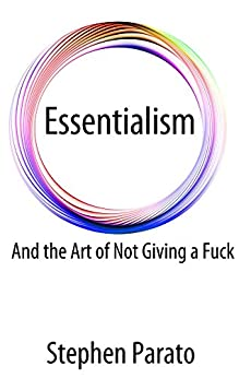 Essentialism And the Art of Not Giving a Fuck by [Parato, Stephen]
