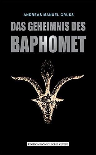 DAS GEHEIMNIS DES BAPHOMET: Eine Studie über das freimaurerische Gedankengut des 18. Jahrhunderts und seine Verbindung zu den Templern anhand der ... drey Waessern i. O. Passau aus dem Jahr 1776