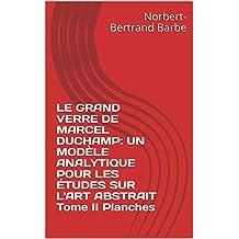 LE GRAND VERRE DE MARCEL DUCHAMP:  UN MODÈLE ANALYTIQUE  POUR LES ÉTUDES  SUR L'ART ABSTRAIT Tome II Planches (Travaux Panofskiens t. 122) (French Edition)