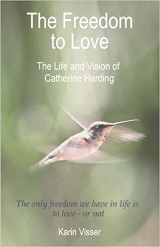The Freedom to Love: The Life and Vision of Catherine Harding