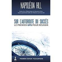 Sur l'autoroute du succès : Le premier GPS pour réussir (French Edition)