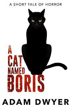 A Cat Named Boris: A Short Tale of Horror by [Dwyer, Adam]