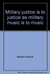 Military justice is to justice as military music is to music (Harper colophon books, CN 230)