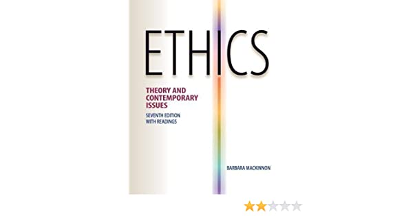 Ethics: theory and contemporary issues: barbara mackinnon.