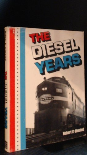 The Diesel Years (Alco, Baldwin, Electro-Motive Division, Fairbanks-Morse, General Electric) by Robert P. Olmsted (1975-01-01) ()