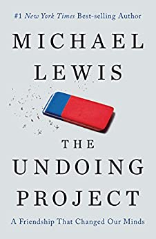 The Undoing Project: A Friendship That Changed Our Minds by [Lewis, Michael]