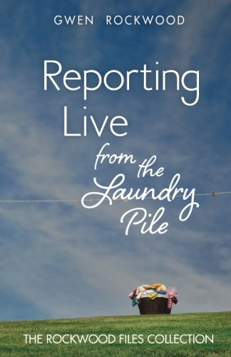 Download Reporting Live from the Laundry Pile: The Rockwood Files Collection (Volume 1) pdf