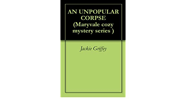 AN UNPOPULAR CORPSE (Maryvale cozy mystery series )