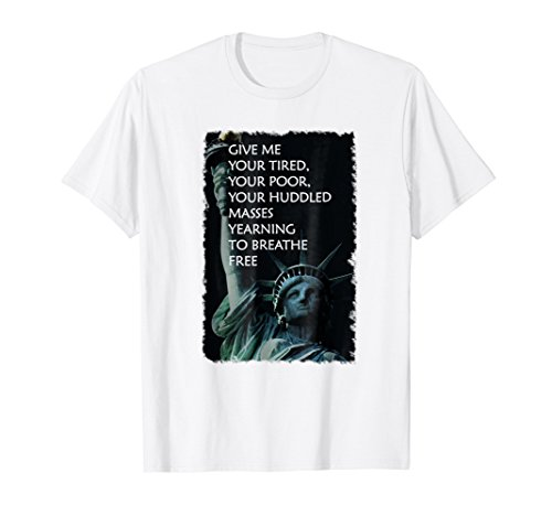 Give Me Your Tired, Poor, Huddled Masses Immigrant T-shirt (Give Me Your Poor Your Huddled Masses)