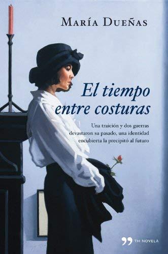 El tiempo entre costuras TH Novela de Dueñas, María 2009 Tapa dura ...