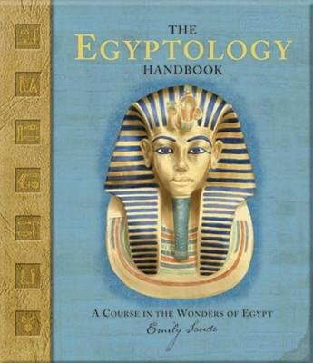 The Egyptology Handbook( A Course in the Wonders of Egypt [With Stickers])[EGYPTOLOGY (Egyptology Handbook)