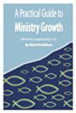 A Practical Guide to Ministry Growth : Ministry Leadership 101, FitzGibbon, Matt, 069201750X