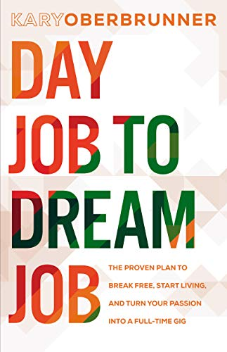 Day Job to Dream Job The Proven Plan to Break Free, Start Living, and Turn Your Passion into a Full-Time Gig [Oberbrunner, Kary] (Tapa Blanda)