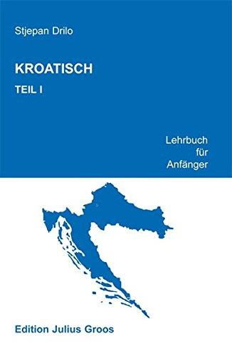 Kroatisch. Lehrbuch für Anfänger: Kroatisch, Tl.1, Lehrbuch für Anfänger