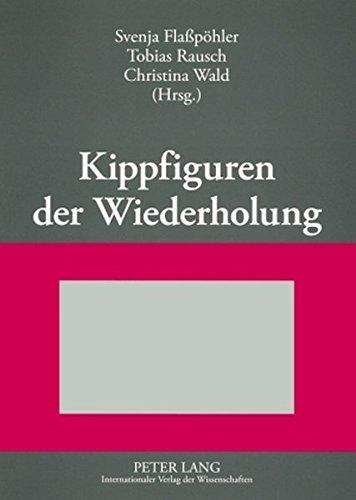 kippfiguren-der-wiederholung-interdisziplinre-untersuchungen-zur-figur-der-wiederholung-in-literatur-kunst-und-wissenschaft