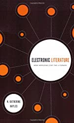 Electronic Literature: New Horizons for the Literary (WARD PHILLIPS LECTUR)