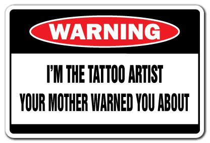 "I'M THE TATTOO ARTIST Warning Sign signs parlor studio lover| Indoor/Outdoor | 12"" Tall"
