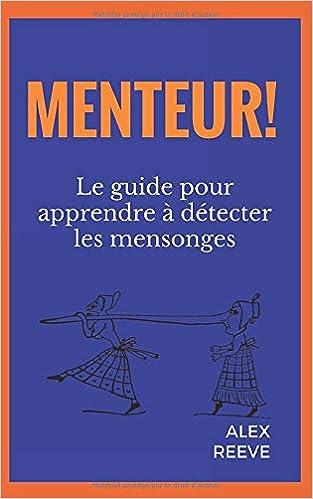 Menteur Le Guide Pour Apprendre A Detecter Les Mensonges