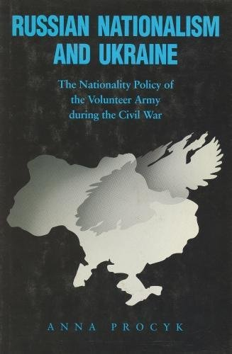 Russian Nationalism and Ukraine: The Nationality Policy of the Volunteer Army During the Civil War